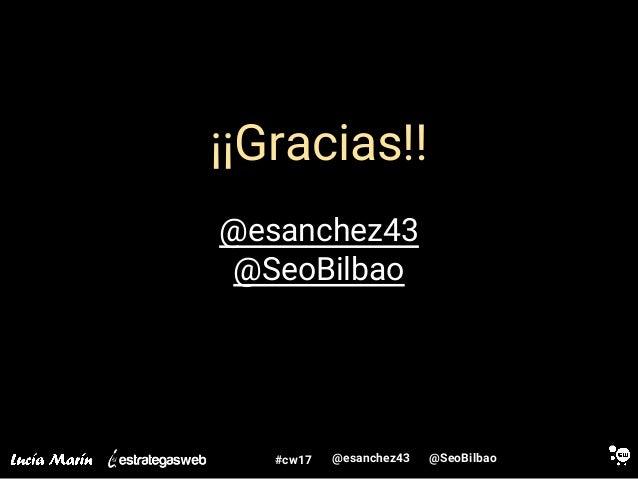 @SeoBilbao@esanchez43#cw17 ¡¡Gracias!! @esanchez43 @SeoBilbao