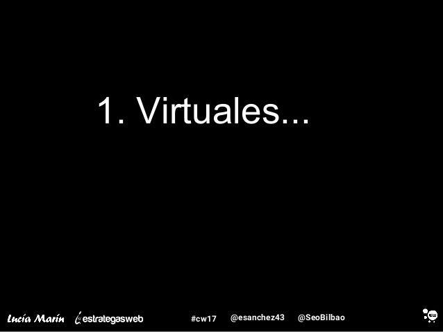 @SeoBilbao@esanchez43#cw17 1. Virtuales...