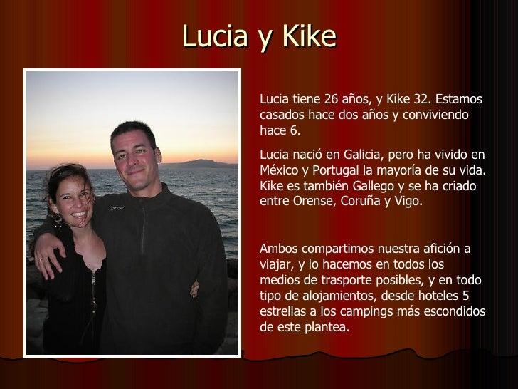 Lucia y Kike Lucia tiene 26 años, y Kike 32. Estamos casados hace dos años y conviviendo hace 6. Lucia nació en Galicia, p...
