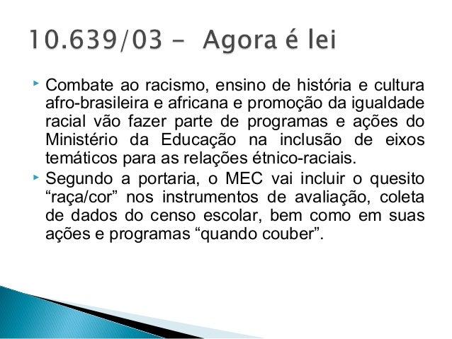  Combate ao racismo, ensino de história e cultura  afro-brasileira e africana e promoção da igualdade  racial vão fazer p...