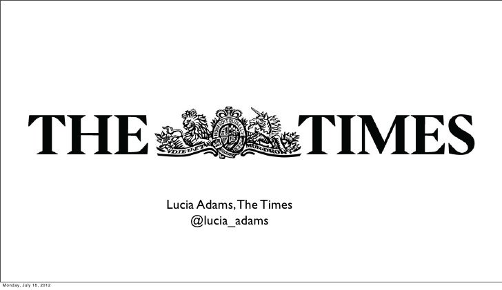 Text                        Lucia Adams, The Times                            @lucia_adamsMonday, July 16, 2012
