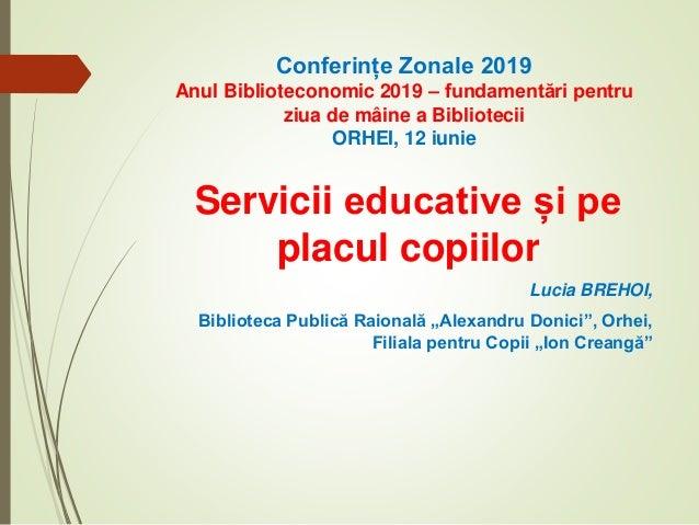 Conferințe Zonale 2019 Anul Biblioteconomic 2019 – fundamentări pentru ziua de mâine a Bibliotecii ORHEI, 12 iunie Servici...