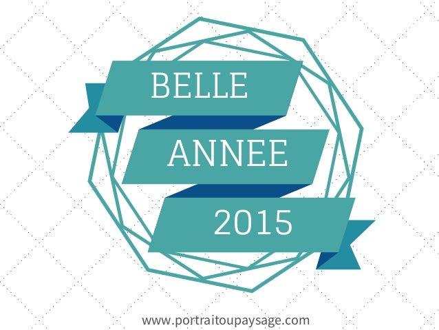 BELLE ANNEE 2015 www.portraitoupaysage.com
