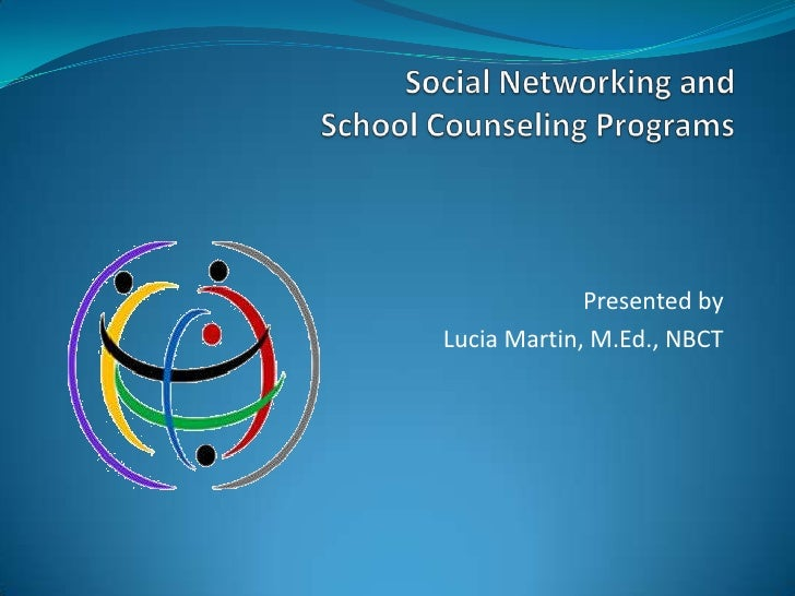 Social Networking and School Counseling Programs  <br />Presented by <br />Lucia Martin, M.Ed., NBCT <br />