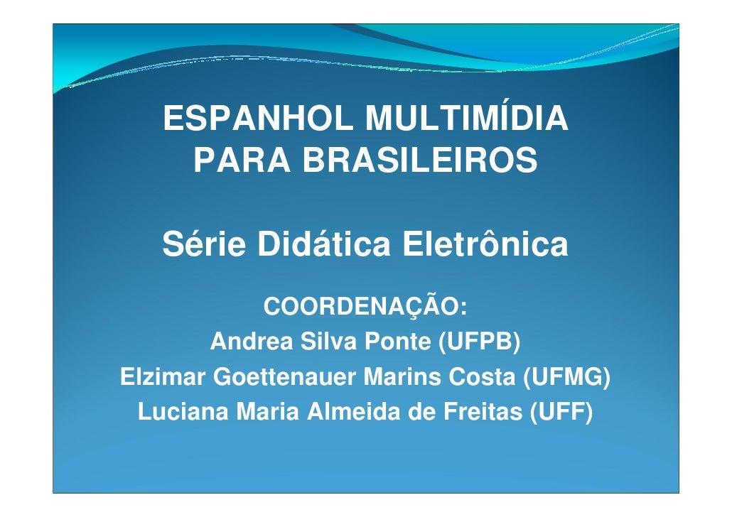 ESPANHOL MULTIMÍDIA     PARA BRASILEIROS     Série Didática Eletrônica             COORDENAÇÃO:         Andrea Silva Ponte...