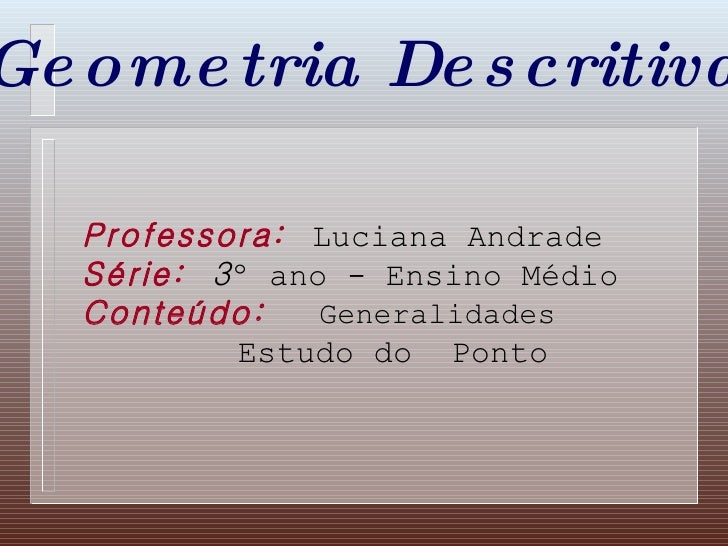 <ul><li>Professora:   Luciana Andrade </li></ul><ul><li>Série:  3 º ano - Ensino Médio </li></ul><ul><li>Conteúdo:  Genera...