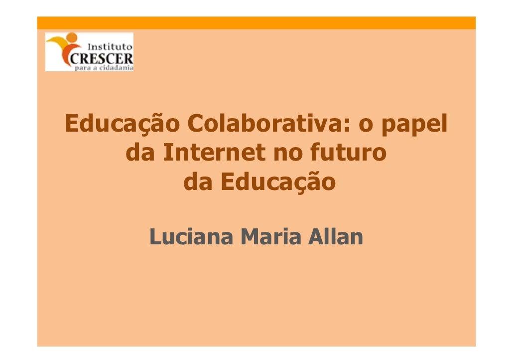 Luciana Maria Allan - Educação Colaborativa: o papel da Internet no futuro da Educação