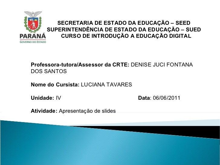 SECRETARIA DE ESTADO DA EDUCAÇÃO – SEED SUPERINTENDÊNCIA DE ESTADO DA EDUCAÇÃO – SUED   CURSO DE INTRODUÇÃO A EDUCAÇÃO DIG...