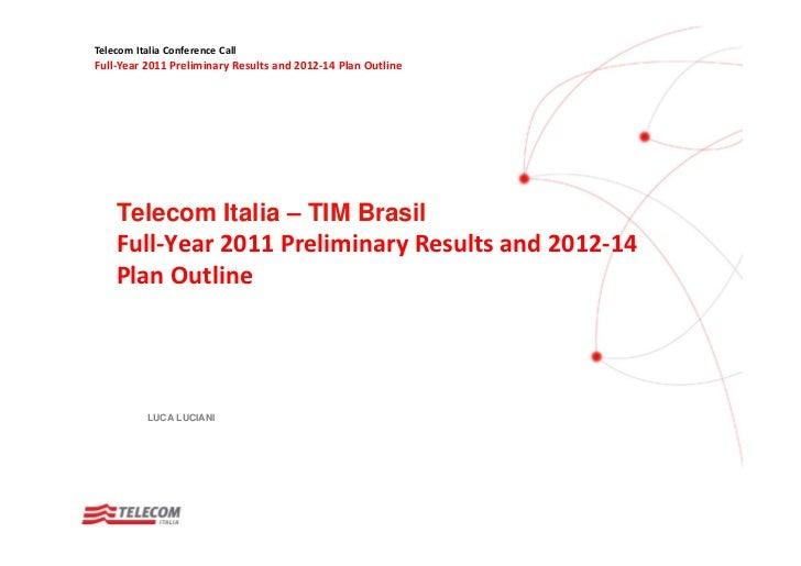 TelecomItaliaConferenceCallFull‐Year2011PreliminaryResultsand2012‐14PlanOutline    Telecom Italia – TIM Brasil  ...