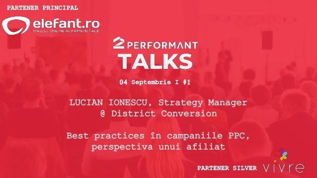 PARTENER PRINCIPAL PARTENER SILVER 04 Septembrie I #1 LUCIAN IONESCU, Strategy Manager @ District Conversion Best practice...