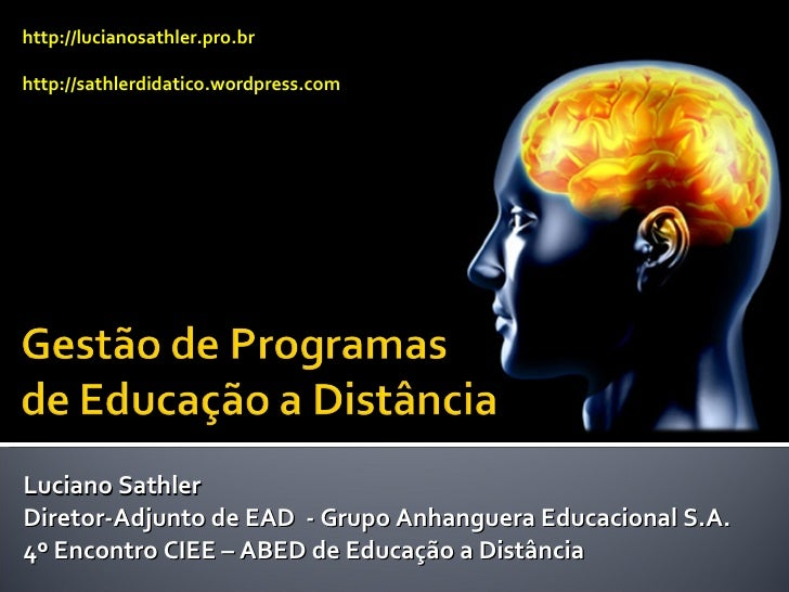 Luciano Sathler Diretor-Adjunto de EAD  - Grupo Anhanguera Educacional S.A. 4º Encontro CIEE – ABED de Educação a Distânci...