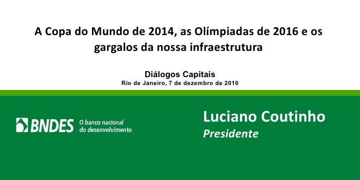 A Copa do Mundo de 2014, as Olímpiadas de 2016 e os gargalos da nossa infraestrutura Diálogos Capitais Rio de Janeiro, 7 d...
