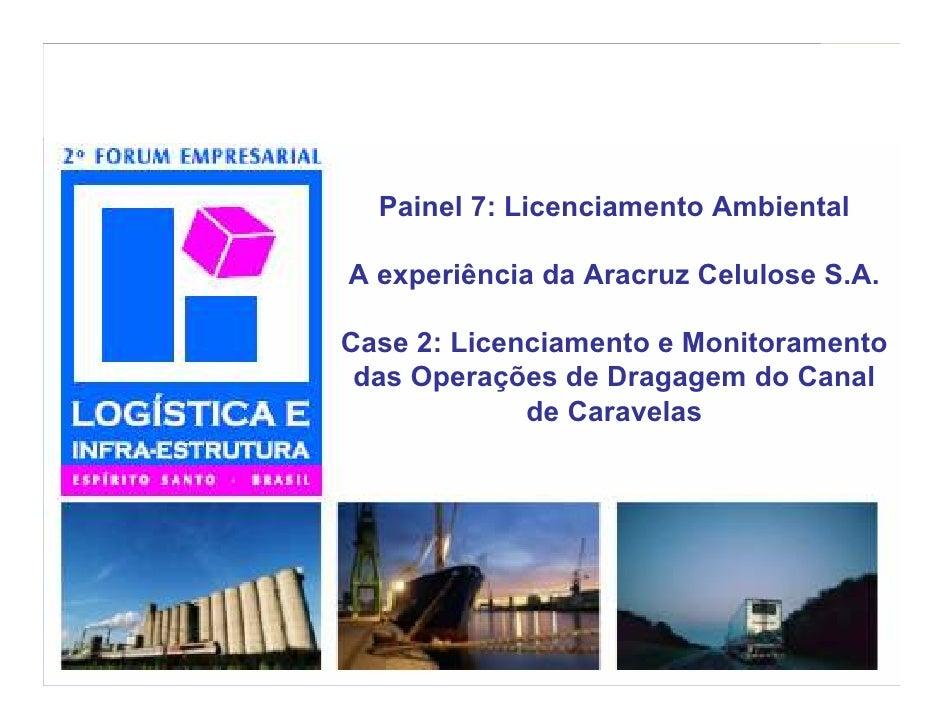 Painel 7: Licenciamento Ambiental  A experiência da Aracruz Celulose S.A.  Case 2: Licenciamento e Monitoramento  das Oper...