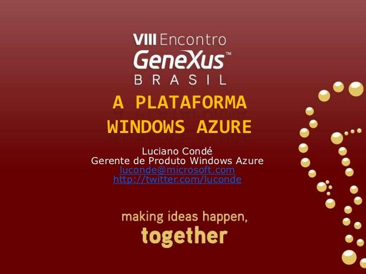 A Plataforma Windows azure<br />Luciano CondéGerente de Produto Windows Azure<br />luconde@microsoft.com<br />http://twitt...
