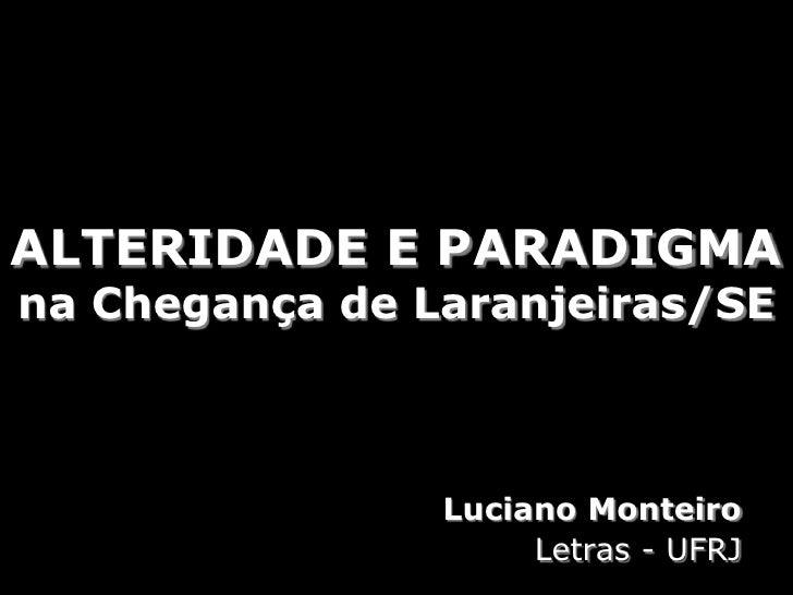 ALTERIDADE E PARADIGMAna Chegança de Laranjeiras/SE<br />Luciano Monteiro<br />Letras - UFRJ<br />