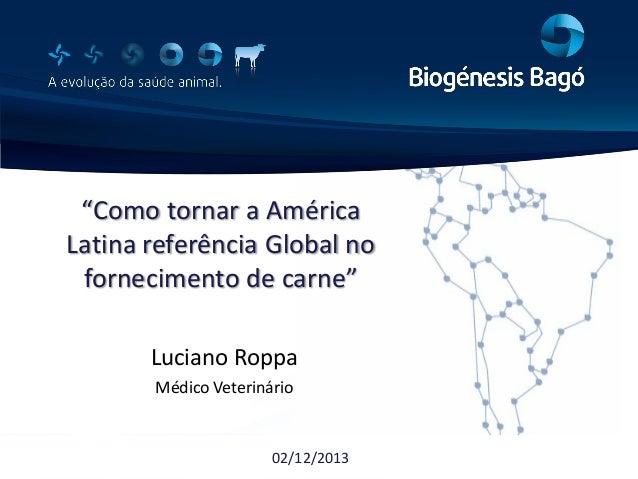 """""""Como tornar a América  Latina referência Global no fornecimento de carne"""" Luciano Roppa Médico Veterinário  02/12/2..."""