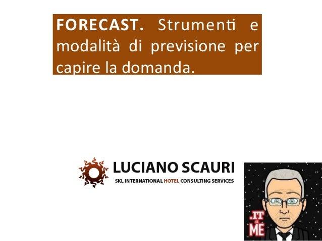 FORECAST.   Strumen)   e   modalità   di   previsione   per   capire  la  domanda.