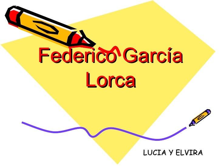 Federico García    Lorca          LUCIA Y ELVIRA