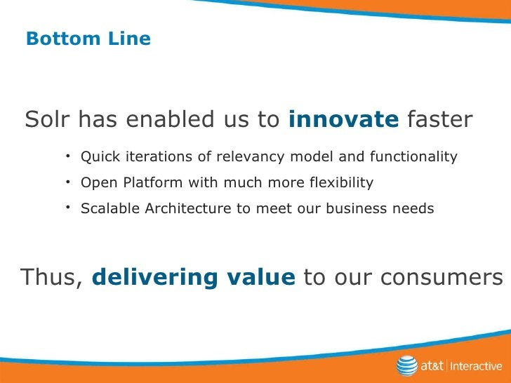 Bottom Line Thus,  delivering value  to our consumers <ul><li>Quick iterations of relevancy model and functionality </li><...