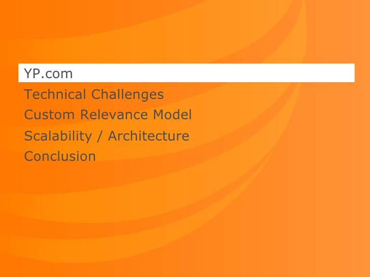 YP.com Technical Challenges Custom Relevance Model Scalability / Architecture Conclusion