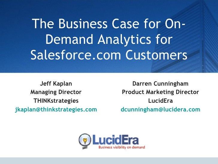 The Business Case for On-Demand Analytics for Salesforce.com Customers Jeff Kaplan Managing Director THINKstrategies [emai...
