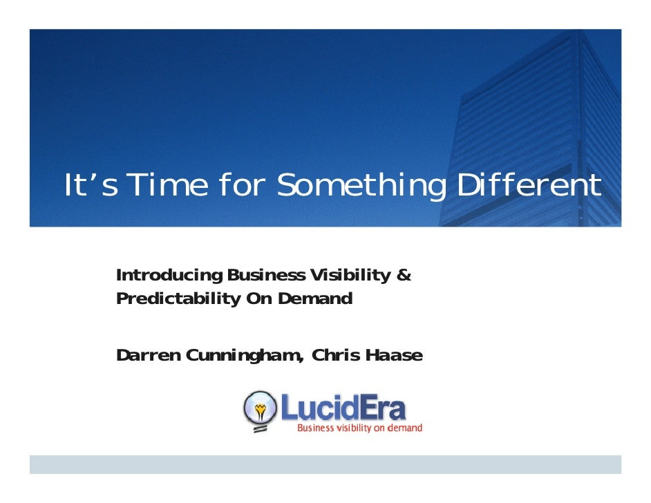 It's Time for Something Different     Introducing Business Visibility &              g                   y    Predictabili...