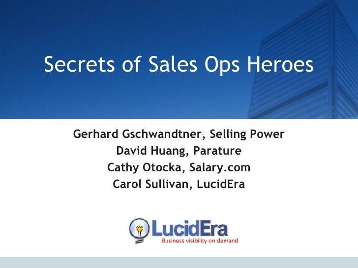 Secrets of Sales Ops Heroes Gerhard Gschwandtner, Selling Power David Huang, Parature Cathy Otocka, Salary.com Carol Sulli...