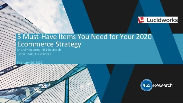 451RESEARCH.COM ©2020 451 Research. All Rights Reserved. 1 5 Must-Have Items You Need for Your 2020 Ecommerce Strategy She...