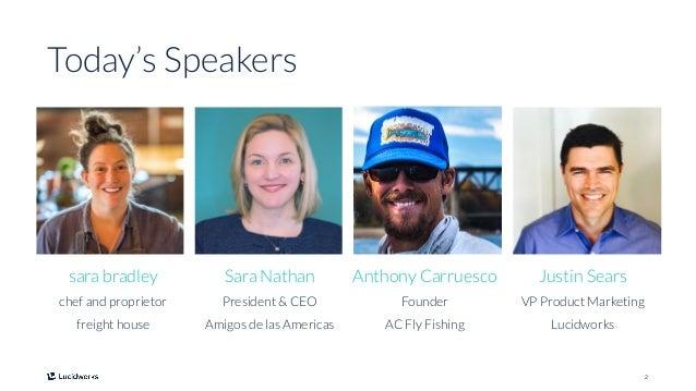 2 Today's Speakers sara bradley chef and proprietor freight house Sara Nathan President & CEO Amigos de las Americas Antho...