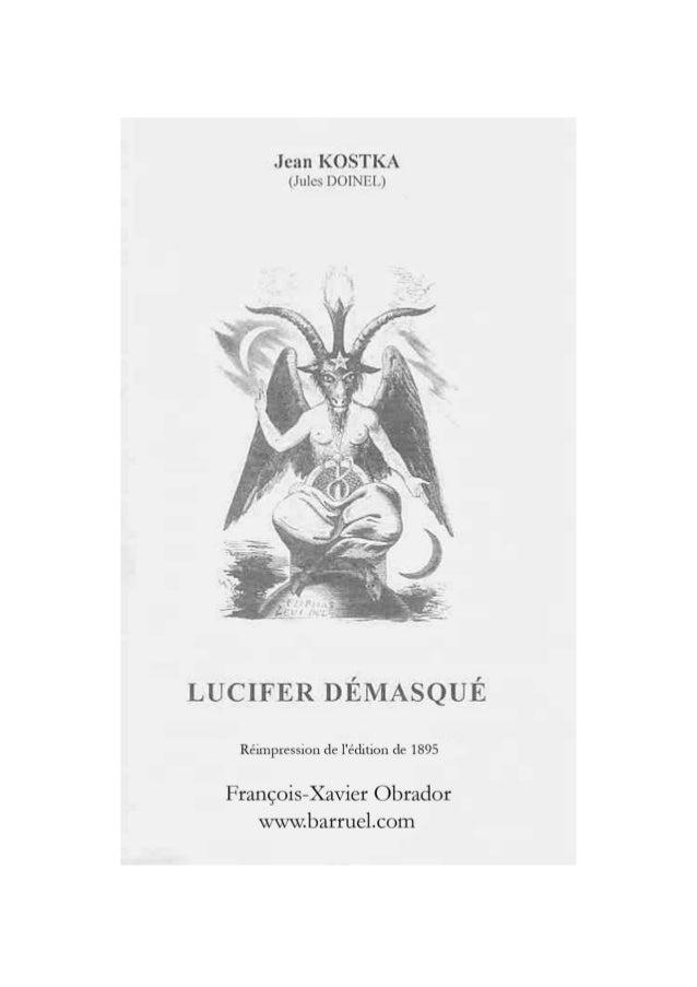 1 LUCIFER DÉMASQUÉ DÉDICACE A Saint Stanislas KOSTKA NOVICE DE LA COMPAGNIE DE JÉSUS, TRÈS AIMABLE, TRÈS SECOURABLE ET TRÈ...
