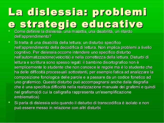 La dislessia: problemi e strategie educative  Come definire la dislessia: una malattia, una disabilità, un ritardo     ...