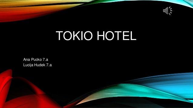 TOKIO HOTEL Ana Pucko 7.a Lucija Hudek 7.a