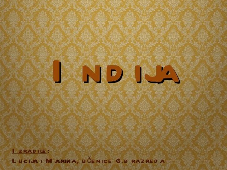 Indija Izradile :  Lucija  i  Marina , učenice 6.b razreda