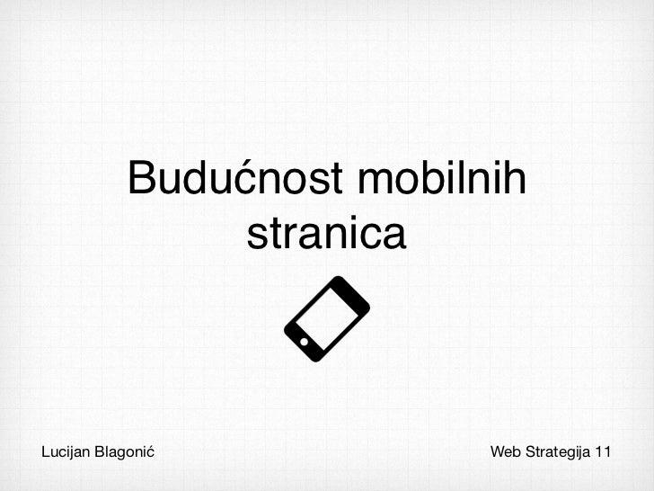 Budućnost mobilnih                 stranicaLucijan Blagonić            Web Strategija 11