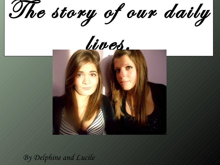 The story of our daily        lives. By Delphine and Lucile