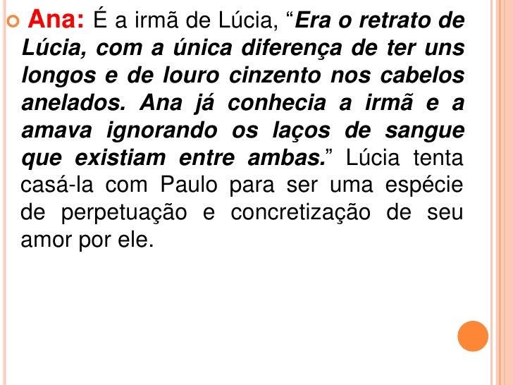 """.   Ana: É a irmã de Lúcia, """"Era o retrato deLúcia, com a única diferença de ter unslongos e de louro cinzento nos cabelo..."""
