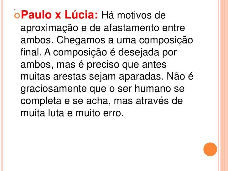.Paulo     x Lúcia: Há motivos de    aproximação e de afastamento entre    ambos. Chegamos a uma composição    final. A c...