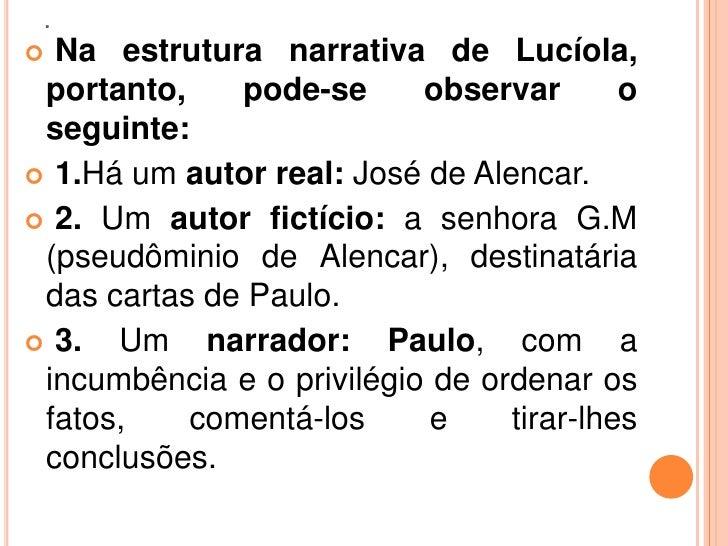 . Na estrutura narrativa de Lucíola, portanto,    pode-se      observar       o seguinte: 1.Há um autor real: José de Al...