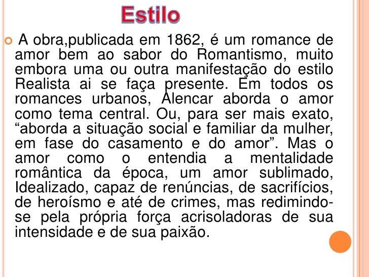     A obra,publicada em 1862, é um romance de    amor bem ao sabor do Romantismo, muito    embora uma ou outra manifestaç...
