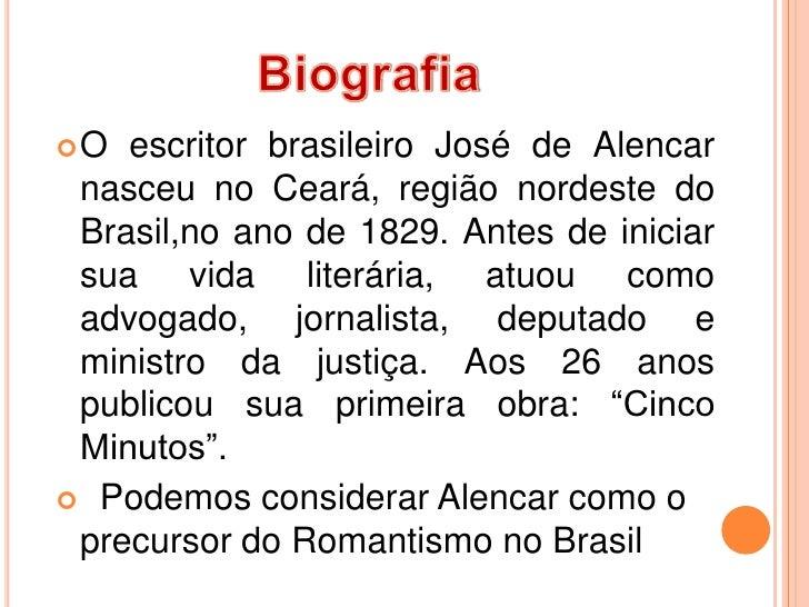 O  escritor brasileiro José de Alencar nasceu no Ceará, região nordeste do Brasil,no ano de 1829. Antes de iniciar sua vi...