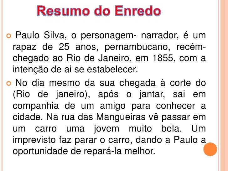 Paulo Silva, o personagem- narrador, é um rapaz de 25 anos, pernambucano, recém- chegado ao Rio de Janeiro, em 1855, com...