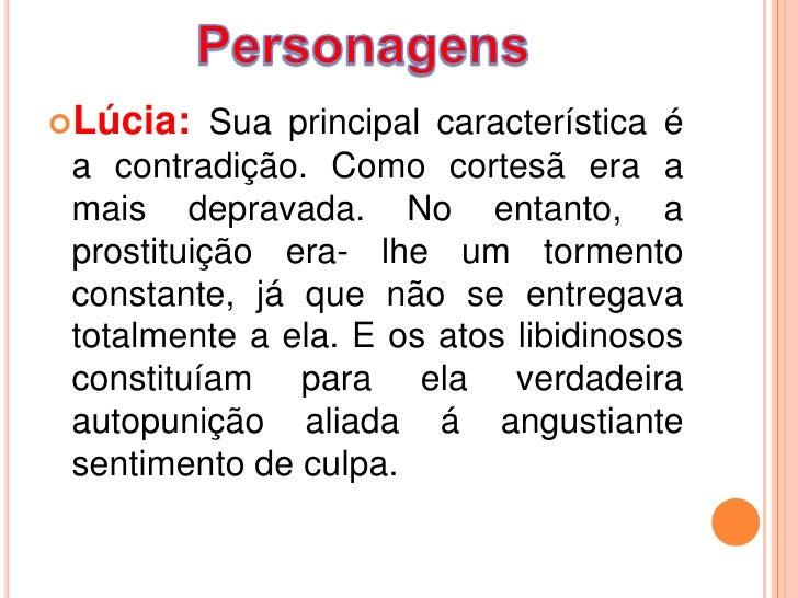 Lúcia:    Sua principal característica é a contradição. Como cortesã era a mais depravada. No entanto, a prostituição era...