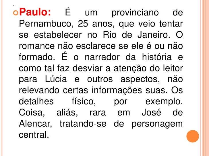 .Paulo:        É um provinciano de    Pernambuco, 25 anos, que veio tentar    se estabelecer no Rio de Janeiro. O    roma...