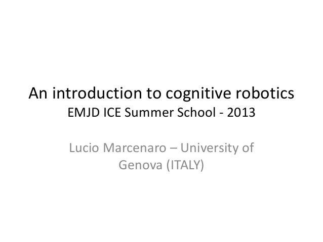 An introduction to cognitive robotics EMJD ICE Summer School - 2013 Lucio Marcenaro – University of Genova (ITALY)