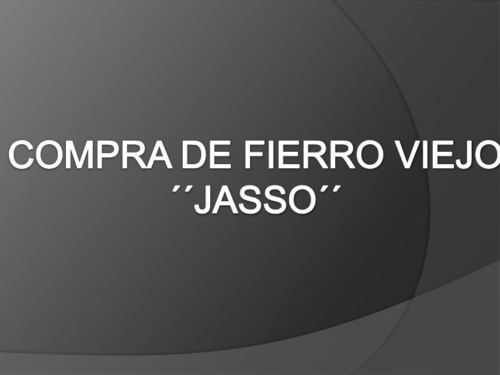 COMPRA DE FIERRO VIEJO<br />´´JASSO´´<br />