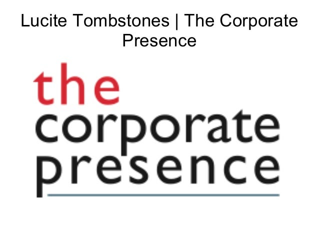 Lucite Tombstones | The Corporate Presence