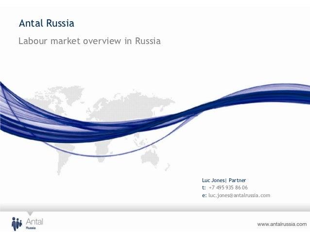Antal RussiaLabour market overview in Russia                                   Luc Jones| Partner                         ...
