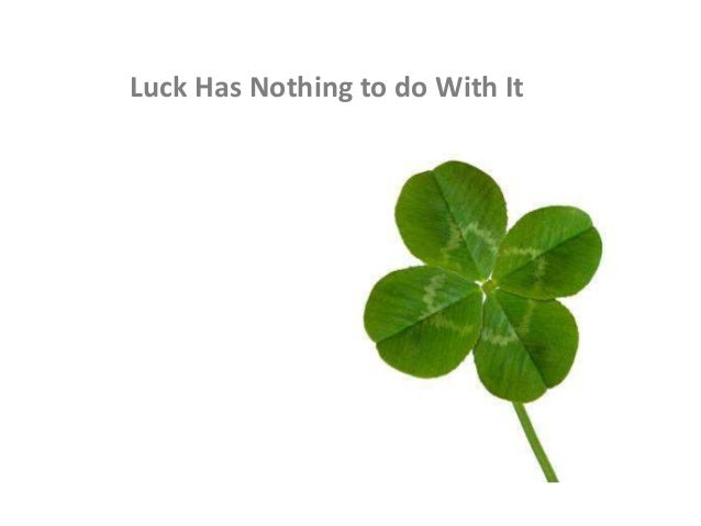 Luck Has Nothing to do With It