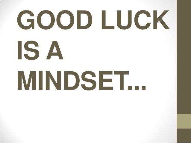 GOOD LUCK IS A MINDSET...