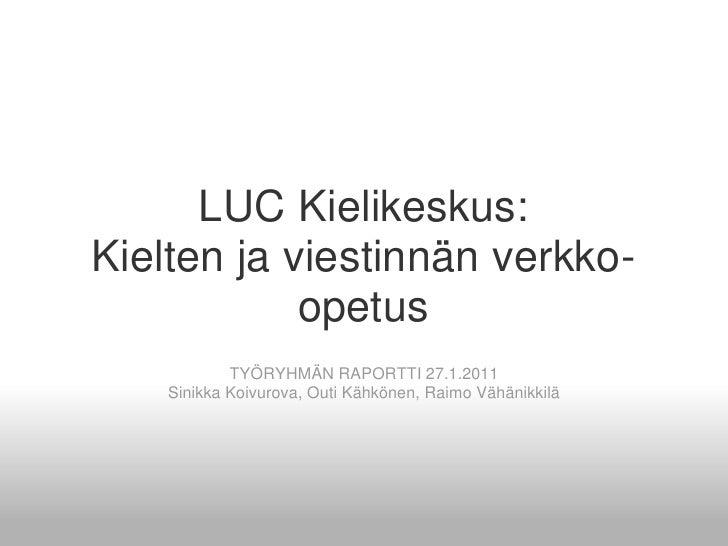 LUC Kielikeskus:Kielten ja viestinnän verkko-opetus<br /><br /><br />TYÖRYHMÄN RAPORTTI 27.1.2011<br />Sinikka Koivurov...